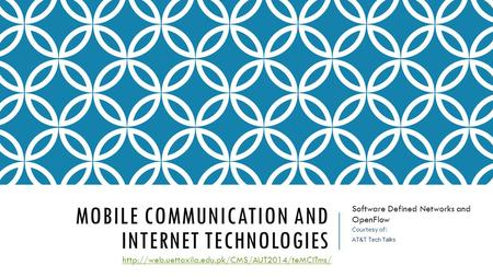 MOBILE COMMUNICATION AND INTERNET TECHNOLOGIES Software Defined Networks and OpenFlow  Courtesy of: AT&T.
