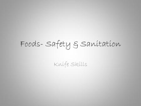 Foods- Safety & Sanitation Knife Skills. What household object accounts for the most visits to the Emergency room? KITCHEN KNIVES!!!