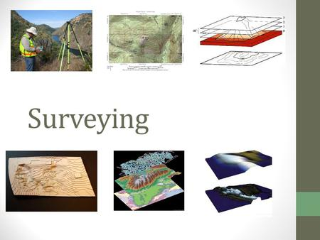 Surveying. Background Surveying is a necessary step in any construction, water pattern analysis or land mapping project The process in land mapping, elevation.