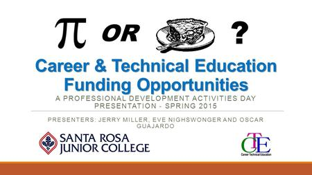 Career & Technical Education Funding Opportunities Career & Technical Education Funding Opportunities A PROFESSIONAL DEVELOPMENT ACTIVITIES DAY PRESENTATION.