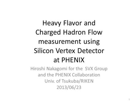 Heavy Flavor and Charged Hadron Flow measurement using Silicon Vertex Detector at PHENIX Hiroshi Nakagomi for the SVX Group and the PHENIX Collaboration.
