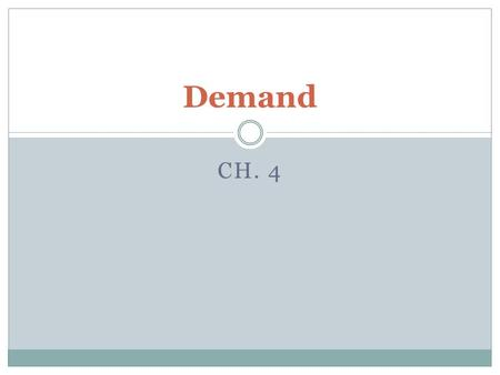 CH. 4 Demand. What Is the Law of Demand? As Prices go down quantity demanded goes up.