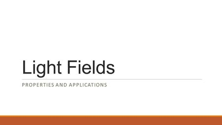 Light Fields PROPERTIES AND APPLICATIONS. Outline  What are light fields  Acquisition of light fields  from a 3D scene  from a real world scene 