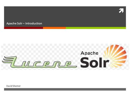  Apache Solr Apache Solr – Introduction David Shemer.