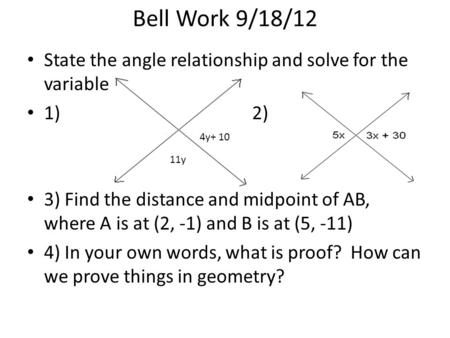 Bell Work 9/18/12 State the angle relationship and solve for the variable 1)2) 3) Find the distance and midpoint of AB, where A is at (2, -1) and B is.