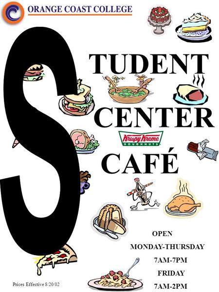 TUDENT CENTER CAFÉ OPEN MONDAY-THURSDAY 7AM-7PM FRIDAY 7AM-2PM Prices Effective 8/20/02.