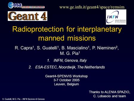 S. Guatelli, M.G. Pia – INFN Sezione di Genova Geant4-SPENVIS Workshop 3-7 October 2005 Leuven, Belgium www.ge.infn.it/geant4/space/remsim Radioprotection.
