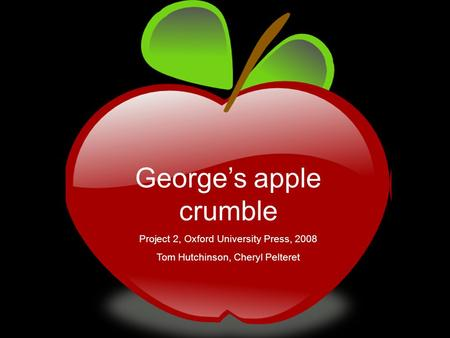 George's apple crumble Project 2, Oxford University Press, 2008 Tom Hutchinson, Cheryl Pelteret.