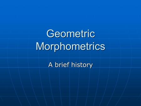 Geometric Morphometrics A brief history. Shape The geometric properties of a configuration of points that are invariant to changes in translation, rotation,