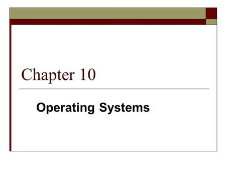 Chapter 10 Operating Systems.