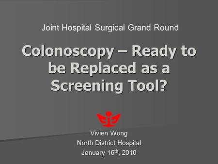 Colonoscopy – Ready to be Replaced as a Screening Tool? Vivien Wong North District Hospital January 16 th, 2010 Joint Hospital Surgical Grand Round.