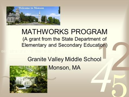 MATHWORKS PROGRAM (A grant from the State Department of Elementary and Secondary Education) Granite Valley Middle School Monson, MA.
