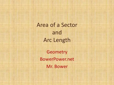 Area of a Sector and Arc Length Geometry BowerPower.net Mr. Bower.
