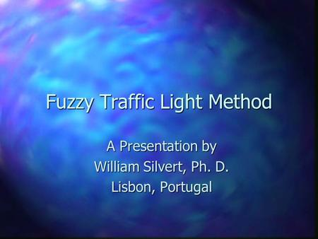 Fuzzy Traffic Light Method A Presentation by William Silvert, Ph. D. Lisbon, Portugal.