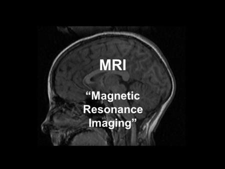 "MRI ""Magnetic Resonance Imaging"". Nuclei with nuclear spin: elementary magnets Magnetic moment:  =magnetogyric ratio L=angular momentum."