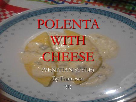 POLENTA WITH CHEESE (VENITIAN STYLE) By Francesco 2D.