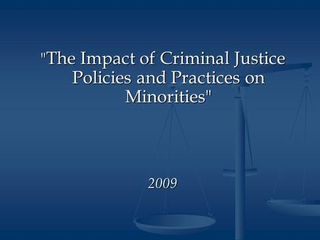The Impact of Criminal Justice Policies and Practices on Minorities 2009.