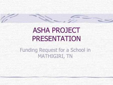 ASHA PROJECT PRESENTATION Funding Request for a School in MATHIGIRI, TN.