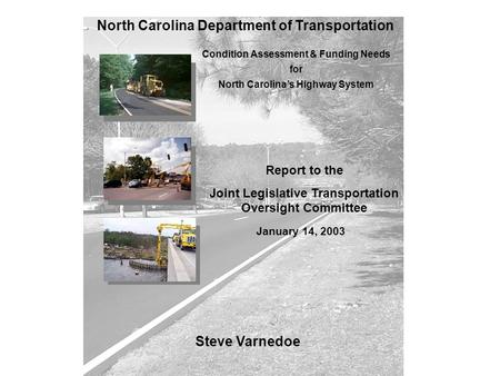 Steve Varnedoe Condition Assessment & Funding Needs for North Carolina's Highway System North Carolina Department of Transportation Report to the Joint.