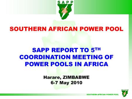 SOUTHERN AFRICAN POWER POOL SAPP REPORT TO 5 TH COORDINATION MEETING OF POWER POOLS IN AFRICA Harare, ZIMBABWE 6-7 May 2010.