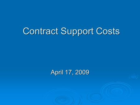 Contract Support Costs Contract Support Costs April 17, 2009.