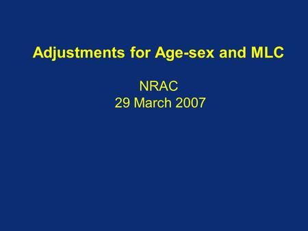 Adjustments for Age-sex and MLC NRAC 29 March 2007.