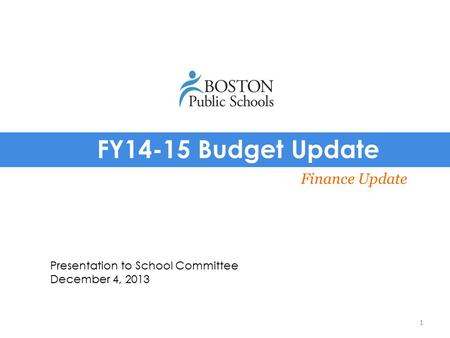 FY14-15 Budget Update Finance Update Presentation to School Committee December 4, 2013 1.