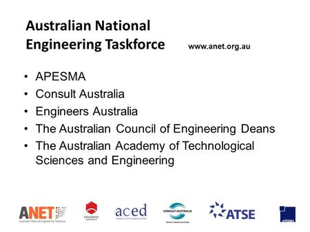 Australian National Engineering Taskforce www.anet.org.au APESMA Consult Australia Engineers Australia The Australian Council of Engineering Deans The.
