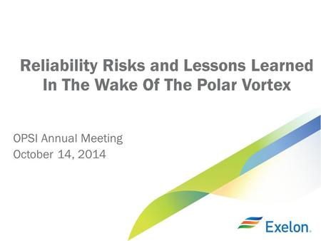 Reliability Risks and Lessons Learned In The Wake Of The Polar Vortex OPSI Annual Meeting October 14, 2014.