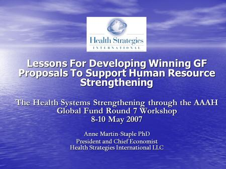 Lessons For Developing Winning GF Proposals To Support Human Resource Strengthening The Health Systems Strengthening through the AAAH Global Fund Round.