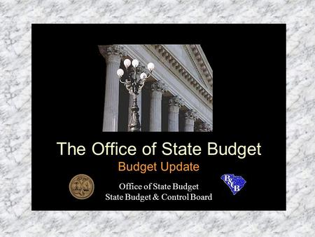 The Office of State Budget Budget Update Office of State Budget State Budget & Control Board.