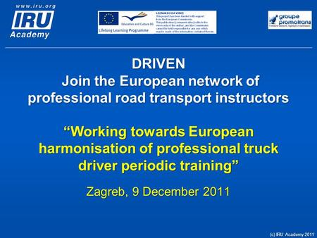 "DRIVEN Join the European network of professional road transport instructors ""Working towards European harmonisation of professional truck driver periodic."