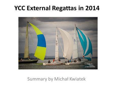 YCC External Regattas in 2014 Summary by Michał Kwiatek.