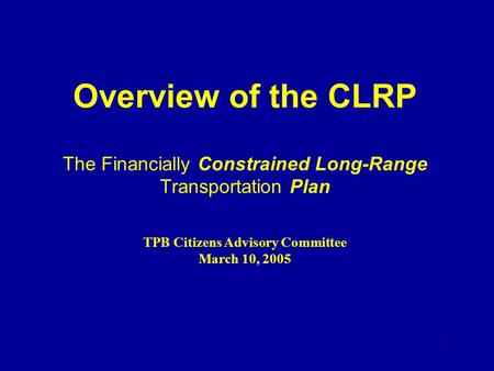 1 Overview of the CLRP The Financially Constrained Long-Range Transportation Plan TPB Citizens Advisory Committee March 10, 2005.