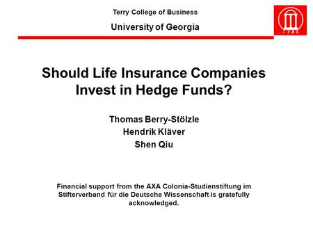 Thomas Berry-Stölzle Hendrik Kläver Shen Qiu Terry College of Business University of Georgia Should Life Insurance Companies Invest in Hedge Funds? Financial.