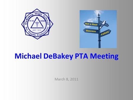 Michael DeBakey PTA Meeting March 8, 2011. HISD 2011-2012 HISD will face a $171 million state funding shortfall. Several alternative were presented to.