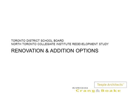 RENOVATION & ADDITION OPTIONS TORONTO DISTRICT SCHOOL BOARD NORTH TORONTO COLLEGIATE INSTITUTE REDEVELOPMENT STUDY.