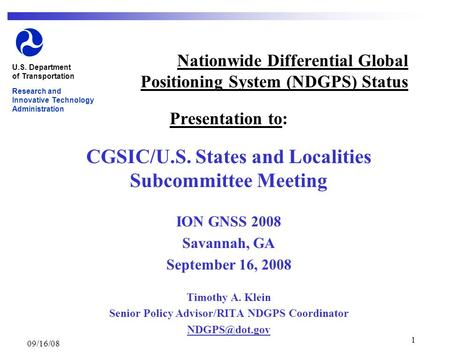 09/16/08 1 Nationwide Differential Global Positioning System (NDGPS) Status Presentation to: CGSIC/U.S. States and Localities Subcommittee Meeting ION.