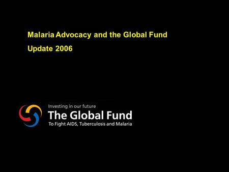 NY-070626.001/020419VtsimSL001 Malaria Advocacy and the Global Fund Update 2006.