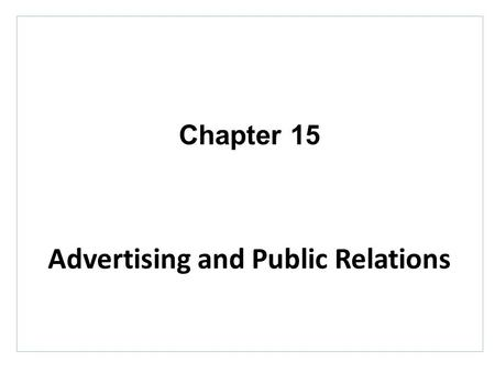 Chapter 15 Advertising and Public Relations. Topics to Cover Advertising – Objectives – Budget – Strategy – Effectives.