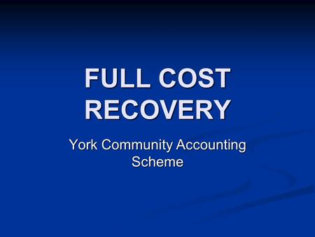 FULL COST RECOVERY York Community Accounting Scheme.