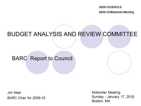 1 BUDGET ANALYSIS AND REVIEW COMMITTEE BARC Report to Council Jim Neal BARC Chair for 2009-10 2009-10 CD #33.0 2009-10 Midwinter Meeting Midwinter Meeting.