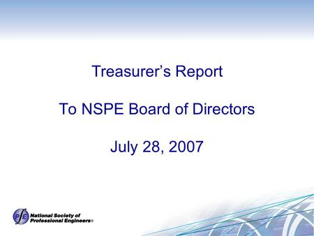 Treasurer's Report To NSPE Board of Directors July 28, 2007.