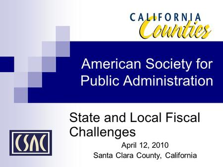 American Society for Public Administration State and Local Fiscal Challenges April 12, 2010 Santa Clara County, California.