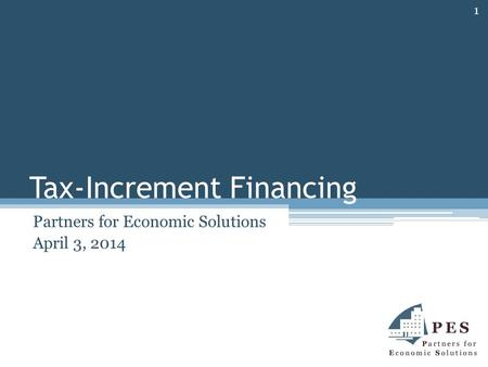 Tax-Increment Financing Partners for Economic Solutions April 3, 2014 1.