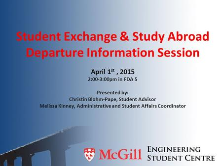 Student Exchange & Study Abroad Departure Information Session April 1 st, 2015 2:00-3:00pm in FDA 5 Presented by: Christin Blohm-Pape, Student Advisor.