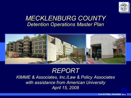 Law & Policy Associates MECKLENBURG COUNTY Detention Operations Master Plan REPORT KIMME & Associates, Inc./Law & Policy Associates with assistance from.