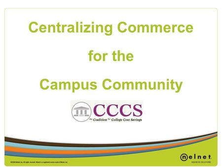 Centralizing Commerce for the Campus Community. Goals & Objectives Overview of contracted services Benefits for your member institutions Action Plan for.