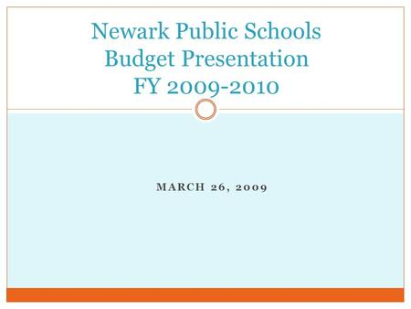 MARCH 26, 2009 Newark Public Schools Budget Presentation FY 2009-2010.