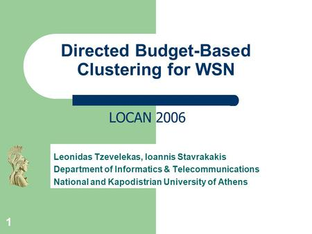 1 Directed Budget-Based Clustering for WSN Leonidas Tzevelekas, Ioannis Stavrakakis Department of Informatics & Telecommunications National and Kapodistrian.